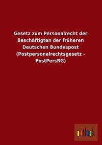Gesetz Zum Personalrecht Der Beschaftigten Der Fruheren Deutschen Bundespost (Postpersonalrechtsgesetz - Postpersrg)