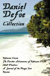 Daniel Defoe Collection (Unabridged): Robinson Crusoe, the Further Adventures of Robinson Crusoe, Moll Flanders, a Journal of the Plague Year and Roxa
