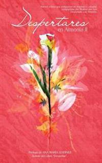 Despertares En Armonia II, Mas Despertares de Mujeres Que Inspiran El Corazon y Superan La Razon: Mas Relatos Que Enriquecen En Inspiran El Corazon, C