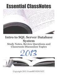 Essential Classnotes Intro to SQL Server Database System Study Notes, Review Questions and Classroom Discussion Topics 2013