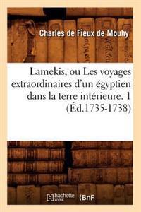 Lamekis, Ou Les Voyages Extraordinaires d'Un �gyptien Dans La Terre Int�rieure. 1 (�d.1735-1738)