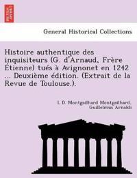Histoire Authentique Des Inquisiteurs (G. D'Arnaud, Fr Re Tienne) Tu S Avignonet En 1242 ... Deuxi Me Dition. (Extrait de La Revue de Toulouse.).