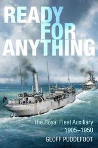 Ready for Anything: The Royal Fleet Auxiliary from 1905 to the Korean War