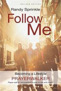 Follow Me: Becoming a Lifestyle Prayerwalker