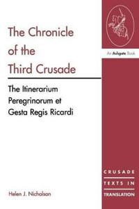 The Chronicle of the Third Crusade: The Itinerarium Peregrinorum Et Gesta Regis Ricardi