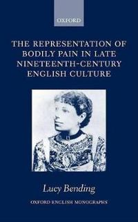 The Representation of Bodily Pain in Late Nineteenth-Century English Culture