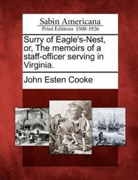 Surry of Eagle's-Nest, Or, the Memoirs of a Staff-Officer Serving in Virginia.