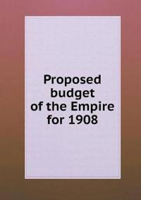 Proposed Budget of the Empire for 1908