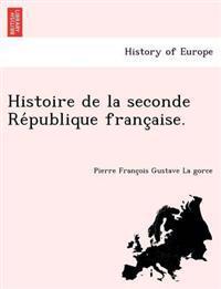 Histoire de La Seconde Re Publique Franc Aise.