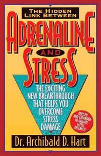 Adrenaline and Stress/the Exciting New Breakthrough That Helps You Overcome Stress Damage
