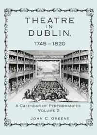 Theatre in Dublin, 1745-1820: A Calendar of Performances