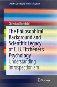 The Philosophical Background and Scientific Legacy of E. B. Titchener's Psychology