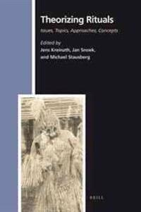 Theorizing Rituals: Classical Topics, Theoretical Approaches, Analytical Concepts