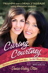 Curing Courtney: Doctors Couldn't Save Her...So Her Mom Did