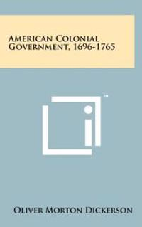 American Colonial Government, 1696-1765