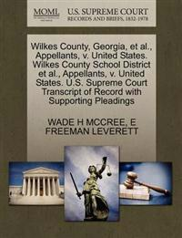 Wilkes County, Georgia, et al., Appellants, V. United States. Wilkes County School District et al., Appellants, V. United States. U.S. Supreme Court Transcript of Record with Supporting Pleadings