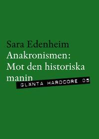 Anakronismen : mot den historiska manin