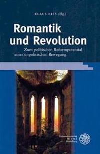 Romantik Und Revolution: Zum Politischen Reformpotential Einer Unpolitischen Bewegung