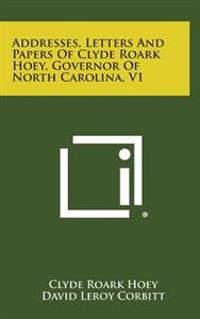 Addresses, Letters and Papers of Clyde Roark Hoey, Governor of North Carolina, V1
