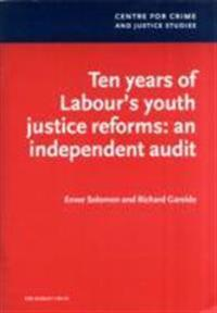 Ten years of labours youth justice reforms: an independent audit