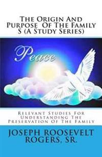 The Origin and Purpose of the Family S (a Study Series): Relevant Studies for Understanding the Preservation of the Family