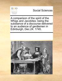A Comparison of the Spirit of the Whigs and Jacobites