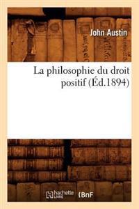 La Philosophie Du Droit Positif (�d.1894)