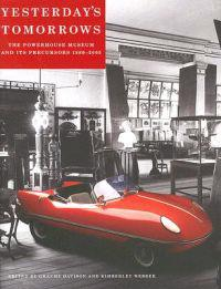 Yesterday's Tomorrows: The Powerhouse Museum and Its Precursors, 1880-2005