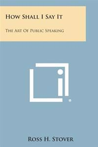 How Shall I Say It: The Art of Public Speaking