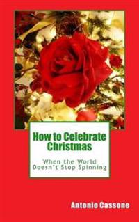 How to Celebrate Christmas When the World Doesn't Stop Spinning