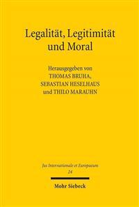 Legalitat, Legitimitat Und Moral: Konnen Gerechtigkeitspostulate Kriege Rechtfertigen?