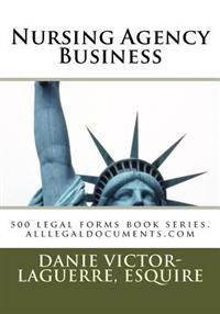 Nursing Agency Business: Legal Forms Book Series, Alllegaldocuments.com