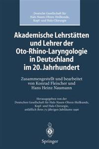 Akademische Lehrstatten und Lehrer der Oto-Rhino-Laryngologie in Deutschland im 20. Jahrhundert