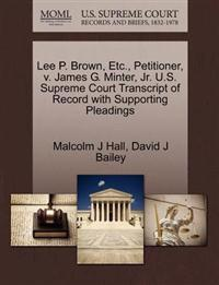 Lee P. Brown, Etc., Petitioner, V. James G. Minter, JR. U.S. Supreme Court Transcript of Record with Supporting Pleadings