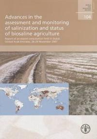 Advances in the Assessment and Monitoring of Salinization and Status of Biosaline Agriculture. Report of an Expert Consultation Held in Dubai, United Arab Emirates, 26-29 November 2007