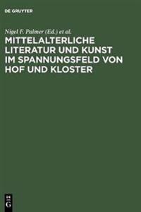 Mittelalterliche Literatur Und Kunst Im Spannungsfeld Von Hof Und Kloster