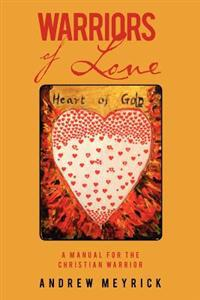 Warriors of Love: A Manual for the Christian Warrior