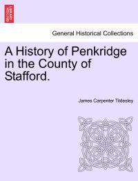 A History of Penkridge in the County of Stafford.