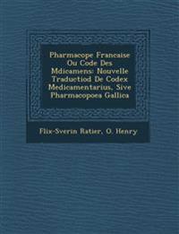 Pharmacop¿e Francaise Ou Code Des M¿dicamens: Nouvelle Traductiod De Codex Medicamentarius, Sive Pharmacopoea Gallica