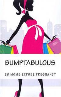 Bumptabulous: 20 Moms Expose Pregnancy