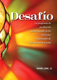 Desafio: Un Programa de Reflexion Diaria Basado en los Ejercicios Espirituales de San Ignacio de Loyola