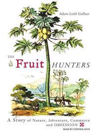 The Fruit Hunters: A Story of Nature, Adventure, Commerce and Obsession