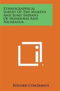 Ethnographical Survey of the Miskito and Sumu Indians of Honduras and Nicaragua