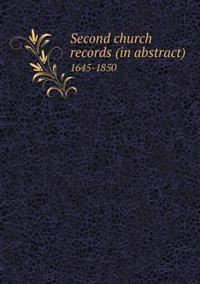Second Church Records (in Abstract) 1645-1850
