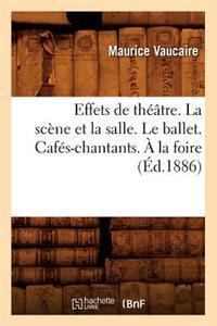 Effets de Th��tre. La Sc�ne Et La Salle. Le Ballet. Caf�s-Chantants. � La Foire (�d.1886)