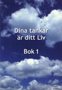 Dina tankar är ditt Liv : bok 1