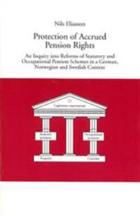 Protection of Accrued Pension Rights An Inquiry into Reforms of Statutory and Occupational Pension Schemes in a German, Norwegian and Swedish Context
