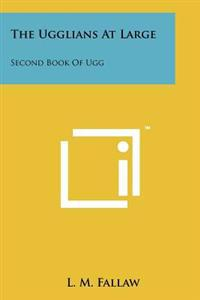 The Ugglians at Large: Second Book of Ugg