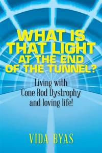What Is That Light at the End of the Tunnel?: Living with Cone Rod Dystrophy and Loving Life!
