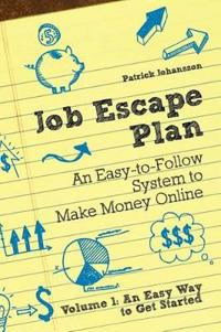 Job Escape Plan - An Easy-to-Follow System to Make Money Online (Volume 1 - An Easy Way to Get Started)